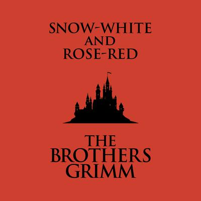 Snow-White and Rose-Red Audiobook, by The Brothers Grimm