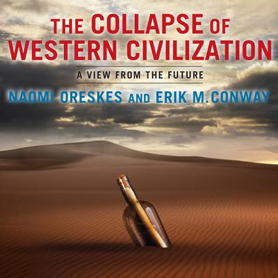 The Collapse of Western Civilization: A View from the Future Audiobook, by Naomi Oreskes