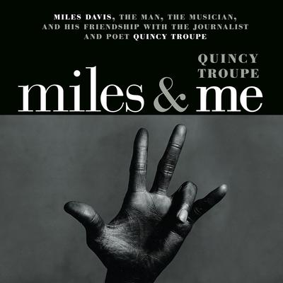 Miles and Me: Miles Davis, the man, the musician, and his friendship with the journalist and poet Quincy Troupe Audiobook, by Quincy Troupe