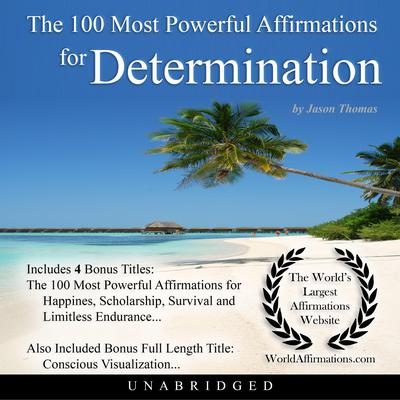 The 100 Most Powerful Affirmations for Determination Audiobook, by Jason Thomas