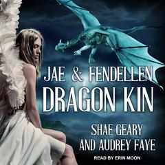 Dragon Kin: Jae & Fendellen Audiobook, by Audrey Faye, Shae Geary