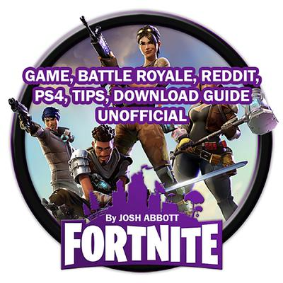 Fortnite Game, Battle Royale, Reddit, PS4, Tips, Download Guide Unofficial Audiobook, by Josh Abbott