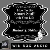 How to Do Smart Stuff with Your Life Audiobook, by Author Info Added Soon