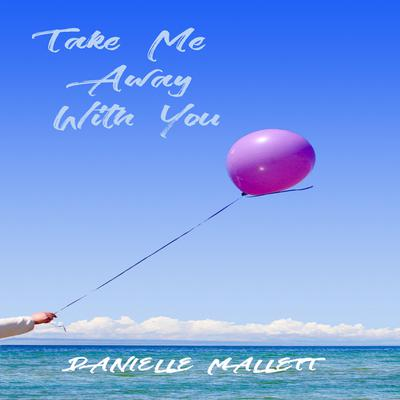 Take Me Away with You Audiobook, by Danielle Mallett