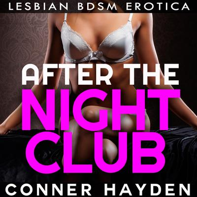 After The Nightclub: Lesbian BDSM Erotica Audiobook, by Conner Hayden