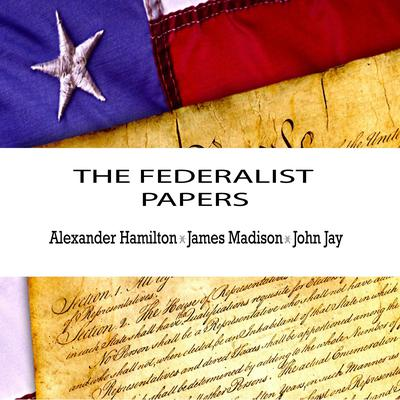 The Federalist Papers Audiobook, by