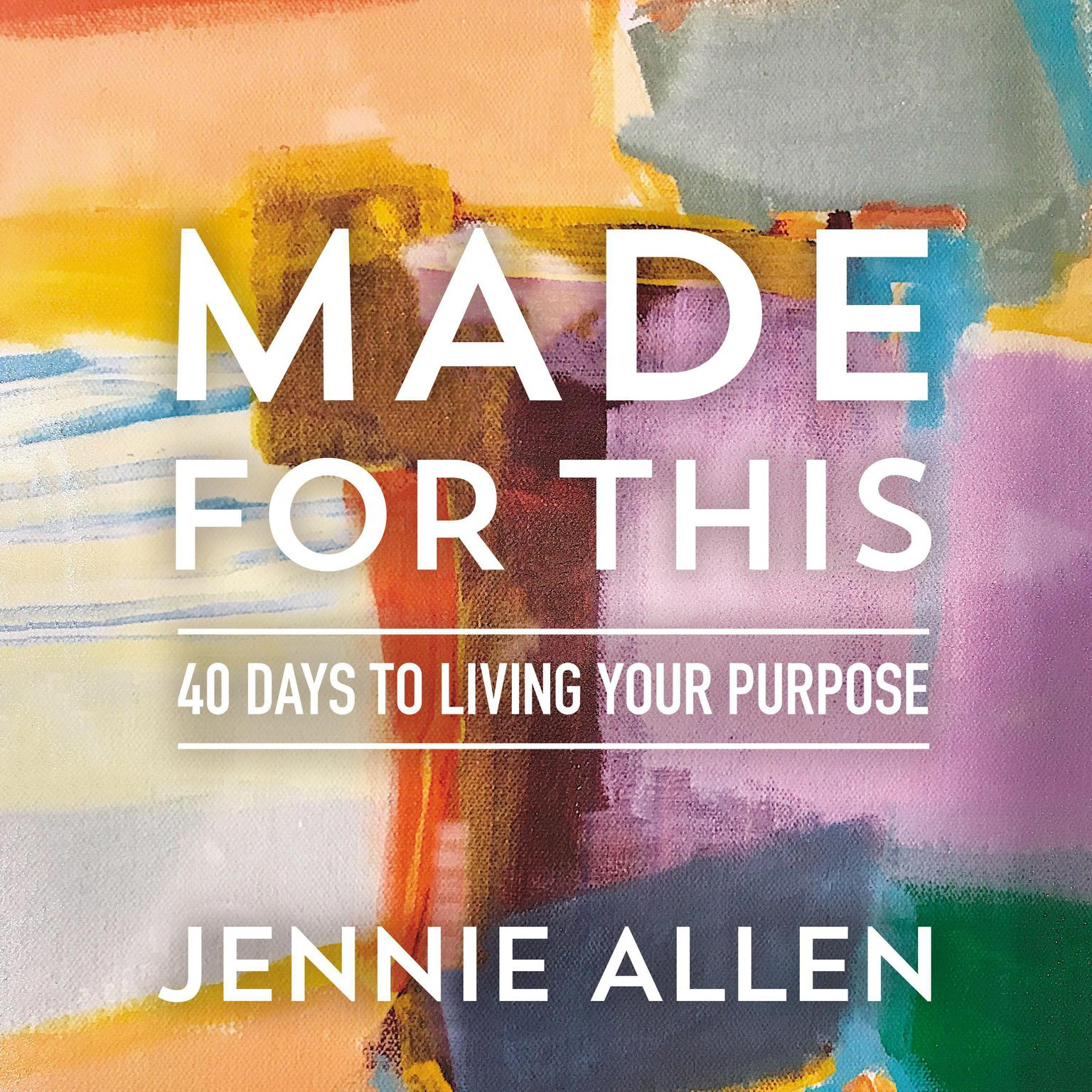 Made for This: 40 Days to Living Your Purpose Audiobook, by Jennie Allen