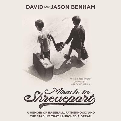 Miracle in Shreveport: A Memoir of Baseball, Fatherhood, and the Stadium that Launched a Dream Audiobook, by David Benham