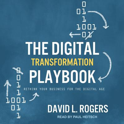 The Digital Transformation Playbook: Rethink Your Business for the Digital Age Audiobook, by David L. Rogers