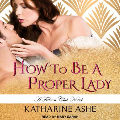 How to Be a Proper Lady Audiobook, by Katharine Ashe