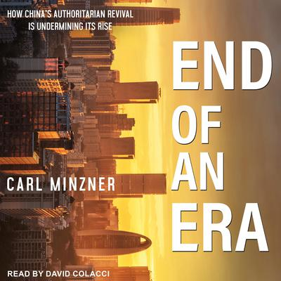 End of an Era: How Chinas Authoritarian Revival is Undermining Its Rise Audiobook, by Carl Minzner