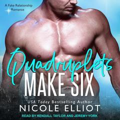 Quadruplets Make Six: A Fake Relationship Secret Baby Romance Audiobook, by Nicole Elliot