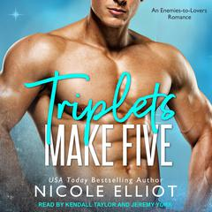 Triplets Make Five: An Enemies to Lovers Secret Baby Romance Audiobook, by Nicole Elliot