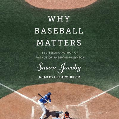 Why Baseball Matters Audiobook, by Susan Jacoby