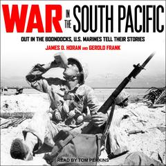 War in the South Pacific: Out in the Boondocks, U.S. Marines Tell Their Stories Audiobook, by Gerold Frank, James D. Horan