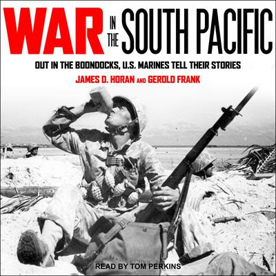War in the South Pacific: Out in the Boondocks, U.S. Marines Tell Their Stories Audiobook, by Gerold Frank