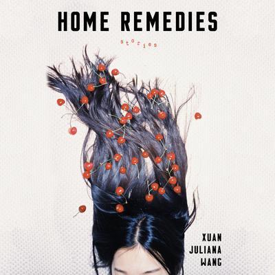 Home Remedies: Stories Audiobook, by Xuan Juliana Wang