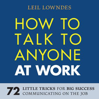 How to Talk to Anyone at Work: 72 Little Tricks for Big Success in Business Relationships Audiobook, by Leil Lowndes