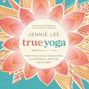 True Yoga: Practicing With the Yoga Sutras for Happiness & Spiritual Fulfillment Audiobook, by Jennie Lee
