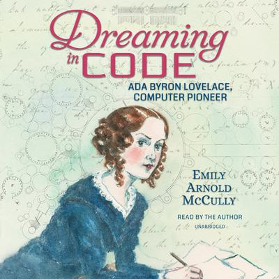 Dreaming in Code: Ada Byron Lovelace, Computer Pioneer Audiobook, by Emily Arnold McCully