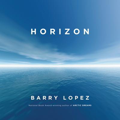 Horizon Audiobook, by Barry Lopez