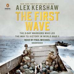 The First Wave: The D-Day Warriors Who Led the Way to Victory in World War II Audiobook, by Alex Kershaw