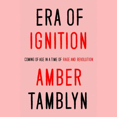 Era of Ignition: Coming of Age in a Time of Rage and Revolution Audiobook, by Amber Tamblyn