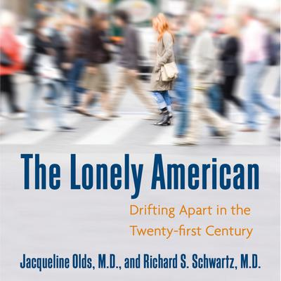The Lonely American: Drifting Apart in the Twenty-first Century Audiobook, by Jacqueline Olds