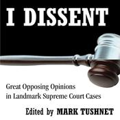 I Dissent: Great Opposing Opinions in Landmark Supreme Court Cases Audiobook, by Author Info Added Soon