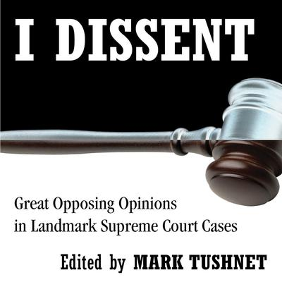 I Dissent: Great Opposing Opinions in Landmark Supreme Court Cases Audiobook, by Mark Tushnet
