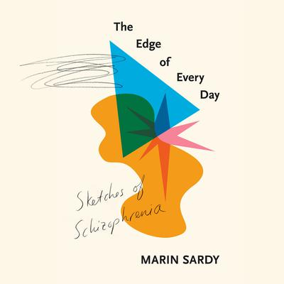 The Edge of Every Day: Sketches of Schizophrenia Audiobook, by Marin Sardy