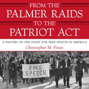 From the Palmer Raids to the Patriot Act: A History of the Fight for Free Speech in America Audiobook, by Author Info Added Soon