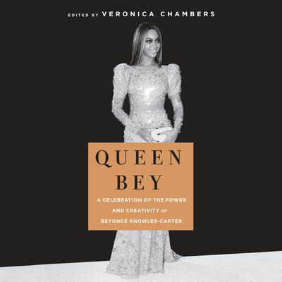 Queen Bey: A Celebration of the Power and Creativity of Beyoncé Knowles-Carter Audiobook, by Veronica Chambers