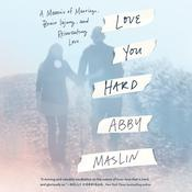 Love You Hard: A Memoir of Marriage, Brain Injury, and Reinventing Love Audiobook, by Abby Maslin