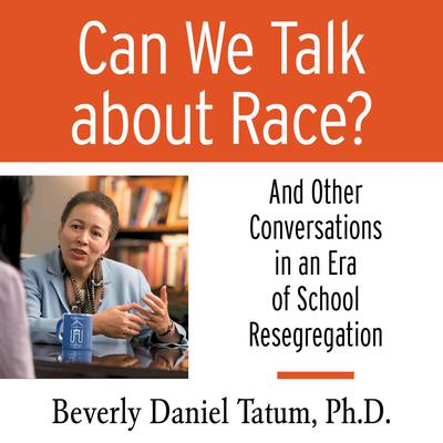Can We Talk About Race?: And Other Conversations in an Era of School Resegregation Audiobook, by Beverly Daniel Tatum