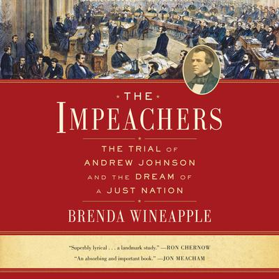 The Impeachers: The Trial of Andrew Johnson and the Dream of a Just Nation Audiobook, by Brenda Wineapple