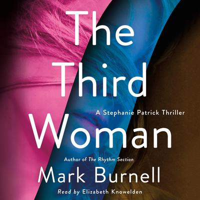 The Third Woman: A Stephanie Patrick Thriller Audiobook, by Mark Burnell