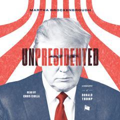 Unpresidented: A Biography of Donald Trump Audiobook, by Martha Brockenbrough