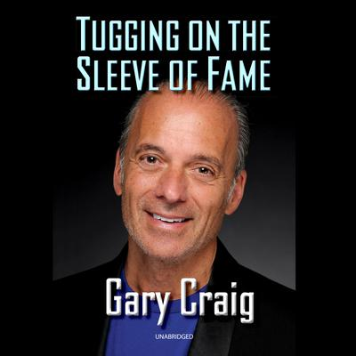 Tugging on the Sleeve of Fame Audiobook, by Gary Craig
