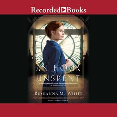 An Hour Unspent Audiobook, by Roseanna M. White