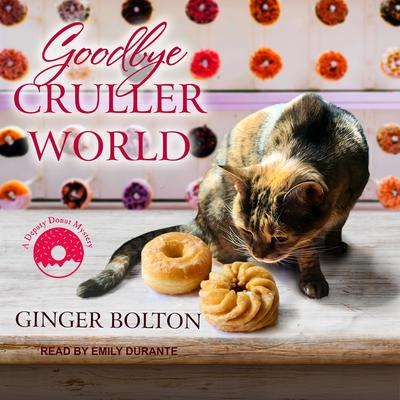 Goodbye Cruller World Audiobook, by Ginger Bolton