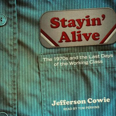 Stayin Alive: The 1970s and the Last Days of the Working Class Audiobook, by Jefferson R. Cowie