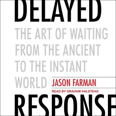 Delayed Response: The Art of Waiting from the Ancient to the Instant World Audiobook, by Jason Farman