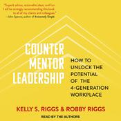 Counter Mentor Leadership: How to Unlock the Potential of the 4-Generation Workplace Audiobook, by Kelly S. Riggs, Robby Riggs