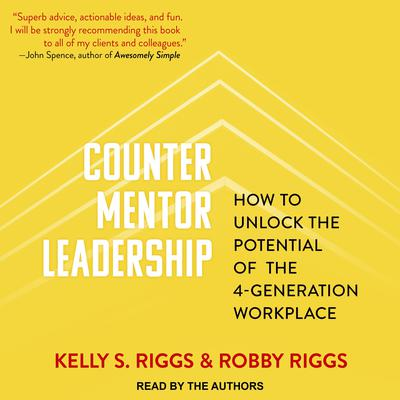 Counter Mentor Leadership: How to Unlock the Potential of the 4-Generation Workplace Audiobook, by Kelly S. Riggs