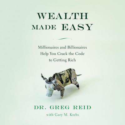 Wealth Made Easy: Millionaires and Billionaires Help You Crack the Code to Getting Rich Audiobook, by Greg S. Reid