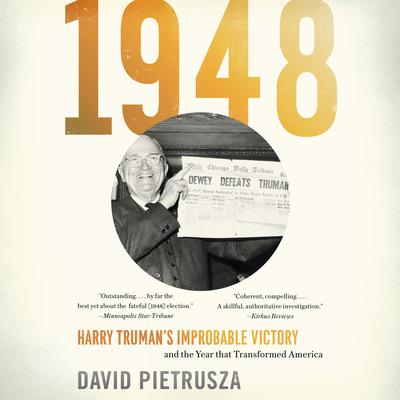 1948: Harry Trumans Improbable Victory and the Year That Transformed America Audiobook, by David Pietrusza
