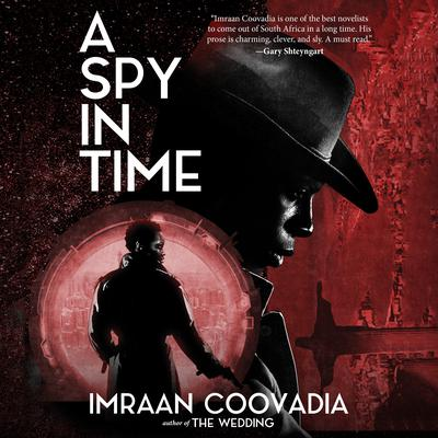 A Spy in Time Audiobook, by Imraan Coovadia
