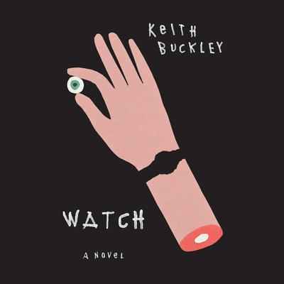 Watch: A Novel Audiobook, by Keith Buckley
