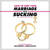 How to Keep Your Marriage from Sucking: The Keys to Keep Your Wedlock Out of Deadlock Audiobook, by Greg Behrendt|